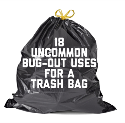 18 Reasons a Trash Bag (or three) Should be in Your Bug Out Bag Right Now